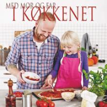 Med far og mor i køkkenet
